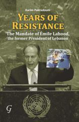 YEARS OF RESISTANCE The Mandate of Émile Lahood, the former President of Lebanon